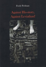 Perlman, Fredy: Against His-story, Against Leviathan!