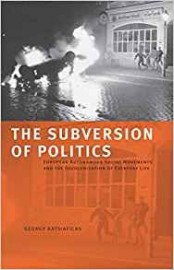 Georgy Katsiaficas: The Subversion of Politics: European Autonomous Social Movements and the Decolonization of Everyday Life